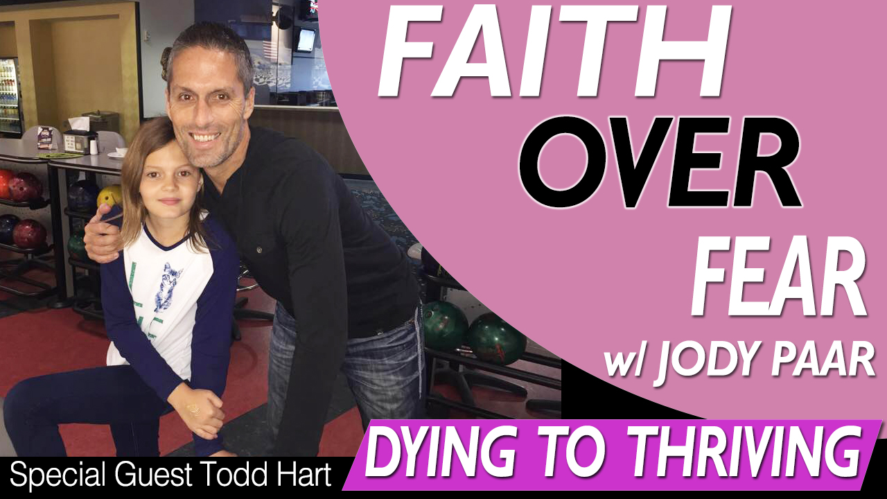 Faith-Over-Fear---Todd-Hart---Dying-to-Thriving-Episode-22