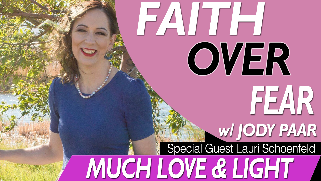 Jody Paar Faith Over Fear - Much Love & Light w/ Lauri Schoenfeld