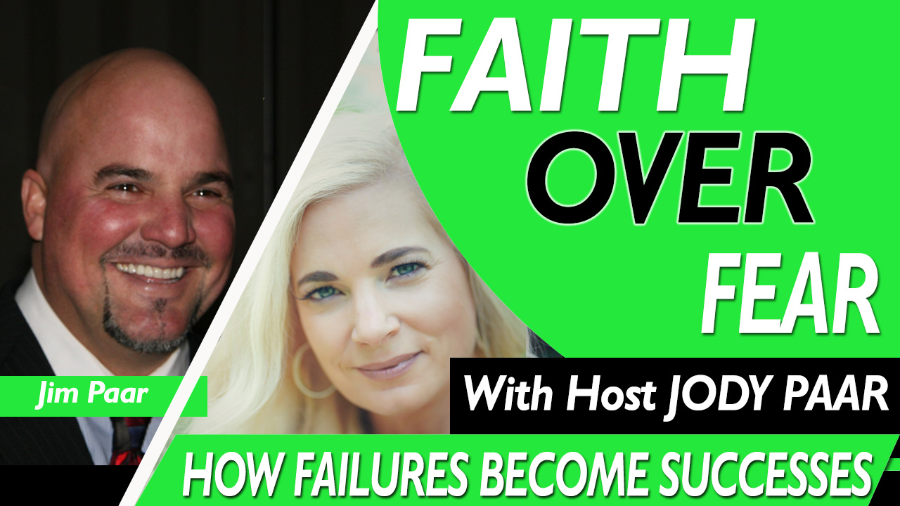 Faith Over Fear - Jim Paar - Episode 40
