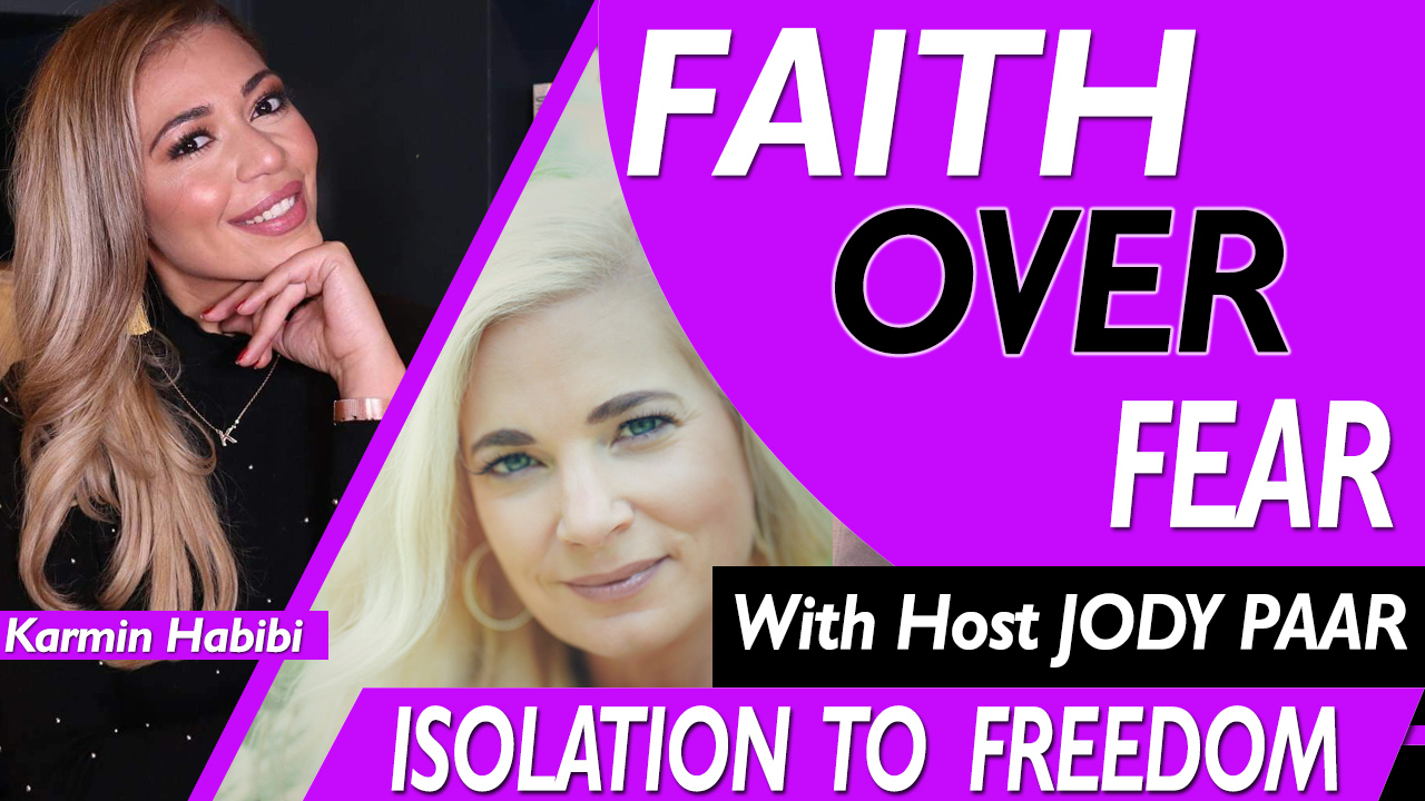 Faith Over Fear - Karmin Habibi- Episode 41